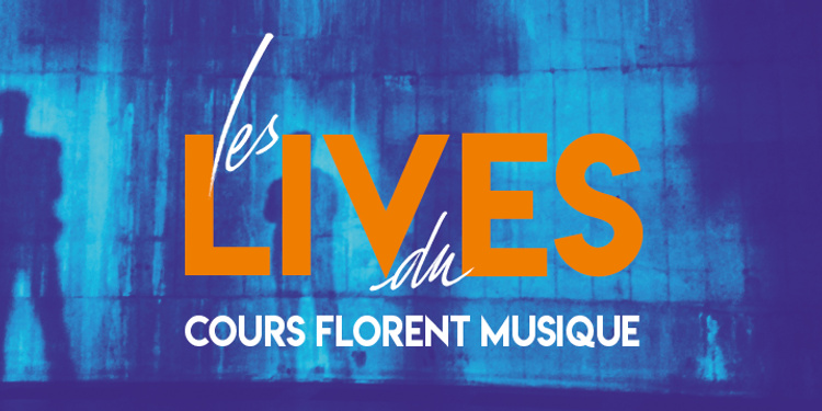 Les Lives du Cours Florent Musique