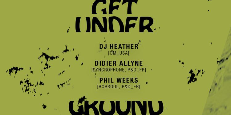Get Underground w/ Heather, Didier Allyne, Phil Weeks
