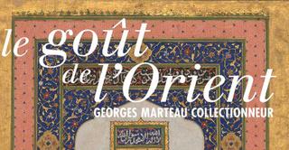 Le Goût de l'Orient : Georges Marteau collectionneur