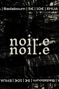 NOIR.E : Episode 2 • Elkka• Ehua - Le Badaboum - jeudi 17 octobre