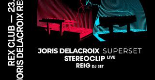 Joris Delacroix Residency: Joris Delacroix Superset, Stereoclip Live, Reig