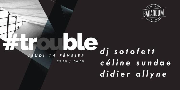 Trouble #4 w/ DJ Sotofett, Céline Sundae & Didier Allyne