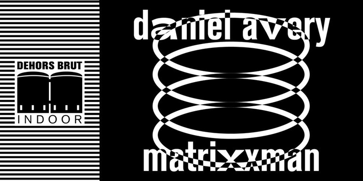Dehors Brut Indoor: Daniel Avery, Matrixxman