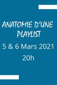 Anatomie d'une playlist - L'Anexe - du vendredi 5 mars 2021 au samedi 6 mars 2021