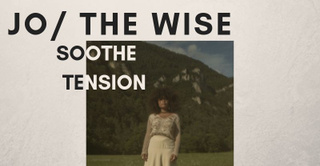 Jo / The Wise - Release Party EP Soothe Tension