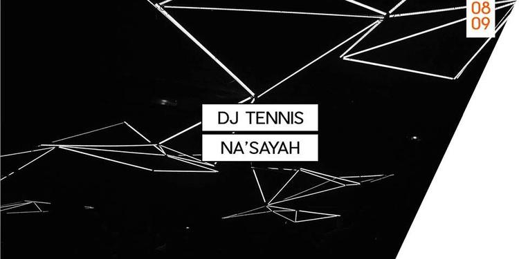 Dj Tennis + Na'Sayah