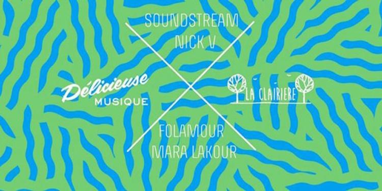 Délicieuse à La Clairière w/ Soundstream, Nick V, Folamour, Mara Lakour