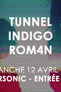 Tunnel • Indigo • Rom4n / Supersonic (Free entry) - Le Supersonic - dimanche 12 avril