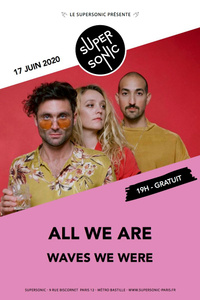 All We Are • Waves We Were / Supersonic (Free) - Le Supersonic - mercredi 17 juin