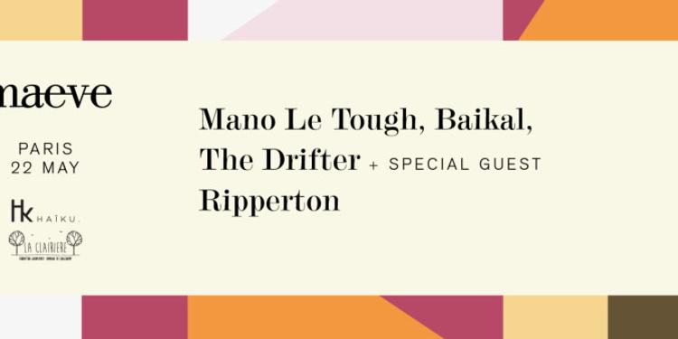 MAEVE - Mano Le Tough, Ripperton, Baikal, The Drifter