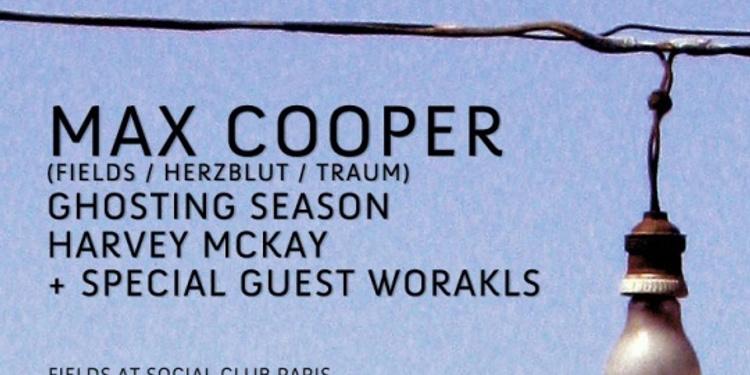 Fields avec Max Cooper, Worakls & Guests