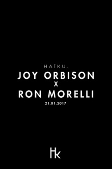 HAïKU avec Joy Orbison, Ron Morelli, Jon K