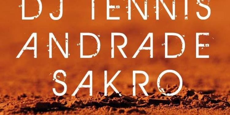 Dj Tennis, Andrade & Sakro
