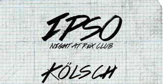 Rex Club presente Ipso Night: Kölsch All Night Long