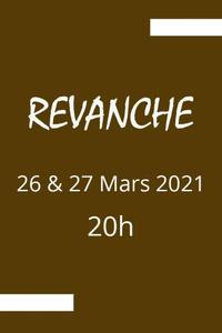 Revanche - L'ANNEXE - du vendredi 26 mars 2021 au samedi 27 mars 2021