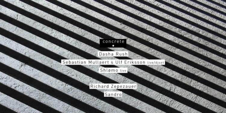 CONCRETE: DASHA RUSH, SEBASTIAN MULLAERT & ULF ERIKSSON, SHLØMO / RICHARD ZEPEZAUER, SANDRO