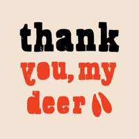 Thank you, my deer