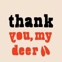Thank you, my deer