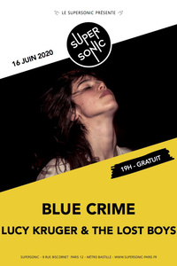 Blue Crime • Lucy Kruger & The Lost Boys / Supersonic (Free) - Le Supersonic - mardi 16 juin
