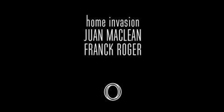 CLUB/ Home Invasion : Juan Maclean + Franck Roger