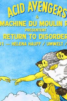 Acid Avengers x Return To Disorder : Helena Hauff, Umwelt, Morah