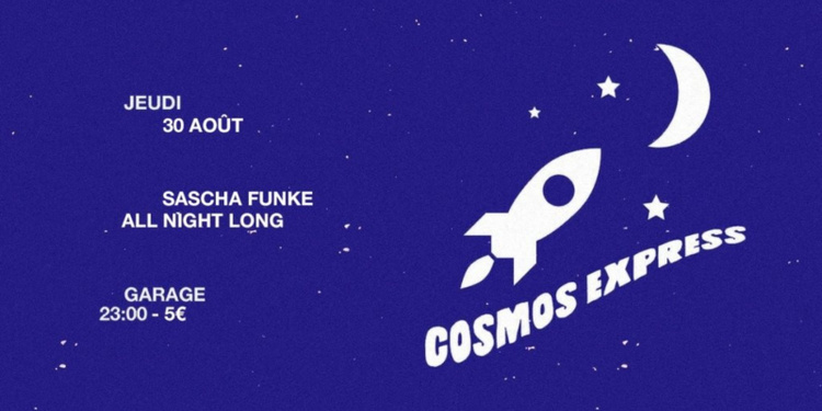 Garage x Cosmos Express: Sascha Funke all Night Long