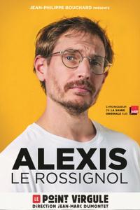 ALEXIS LE ROSSIGNOL - Le Point Virgule - du jeudi 9 juillet au samedi 26 décembre