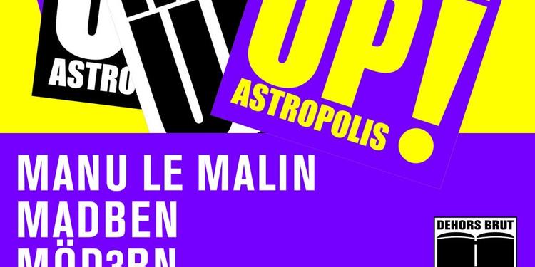 Dehors Brut x Astropolis: Manu Le Malin, Madben, Möd3rn