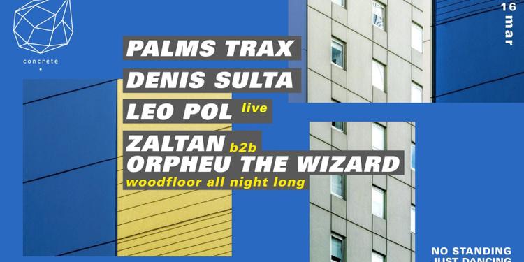 Concrete: Palms Trax, Denis Sulta, Leo Pol, Zaltan b2b Orpheu