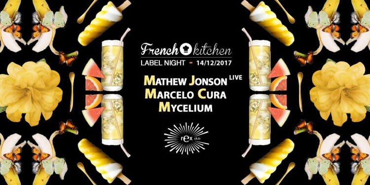 French Kitchen: Mathew Jonson Live, Marcelo Cura, Mycelium