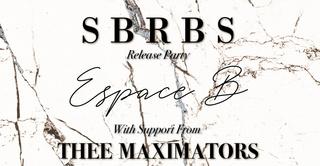 SBRBS Release Party • Thee Maximators • Espace B