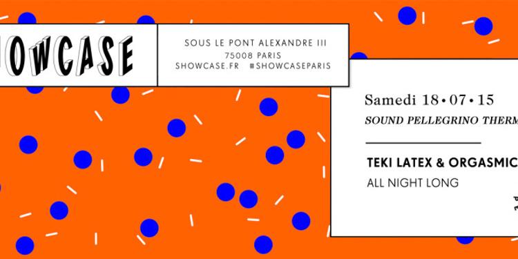 SHOWCASE PARIS : TEKI LATEX & ORGASMIC (SOUND PELLEGRINO THERMAL TEAM) ALL NIGHT LONG