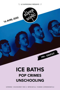 Ice Baths • Pop Crimes • Unschooling / Supersonic (Free entry) - Le Supersonic - jeudi 16 avril