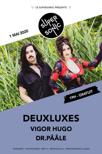 Deuxluxes • Vigor Hugo! • Dr.Pââle / Supersonic (Free entrance) - Le Supersonic - vendredi 01 mai