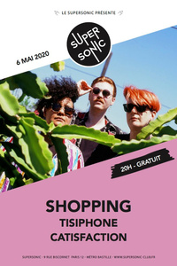 Shopping • Tisiphone • Catisfaction / Supersonic (Free entry) - Le Supersonic - mercredi 06 mai