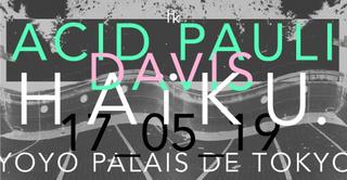 H A ï K U x Acid Pauli x Davis