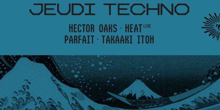 Jeudi Techno: Hector Oaks, Takaaki Itoh, HeaT (live), Parfait