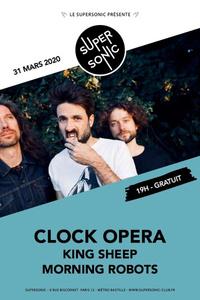 Clock Opera • King Sheep • Morning Robots / Supersonic (Free) - Le Supersonic - mardi 31 mars