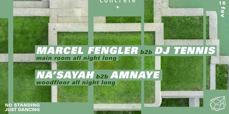 Concrete: Marcel Fengler b2b Dj Tennis, NA'Sayah b2 Amnaye