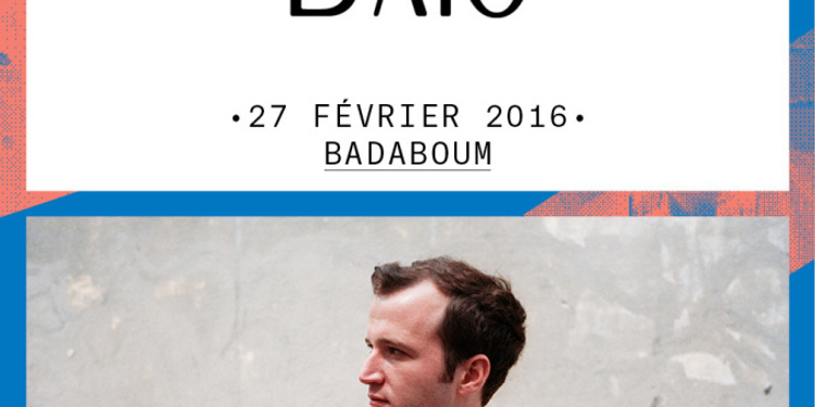 [CONCERT] BAIO _ 27 FÉVRIER 2016 _ BADABOUM