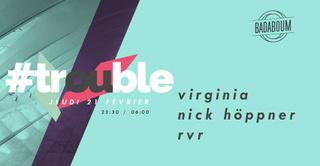 Trouble #5 w/ Virginia & Nick Höppner