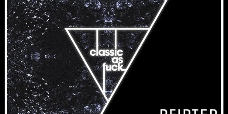 CLASSIC AS FUCK  w/ PFIRTER // BLACK ASTEROID // DE LEVEZOU & RIGPA
