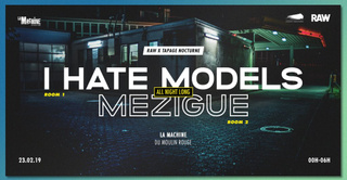 Raw x Tapage Nocturne: I Hate Models & Mézigue