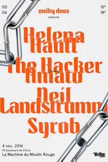 Guilty Dogs invite Helena Hauff - The Hacker aka Amato (Live) - Neil Landstrumm (Live) - Syrob