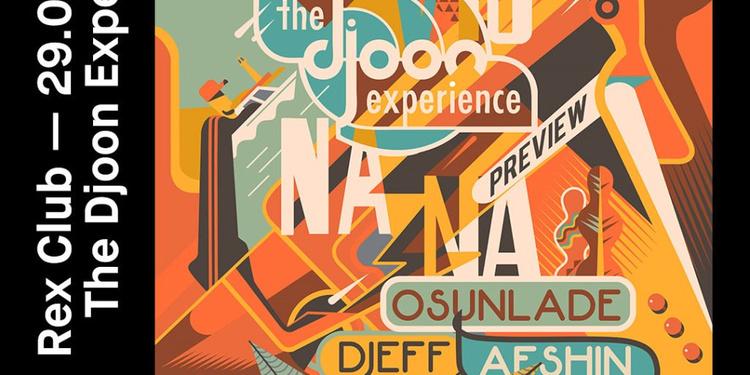 The Djoon Experience: Osunlade, DJEFF, Afshin