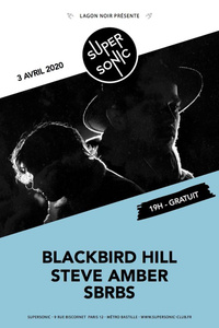 Blackbird Hill • Steve Amber • SBRBS / Supersonic (Free entry) - Le Supersonic - vendredi 03 avril