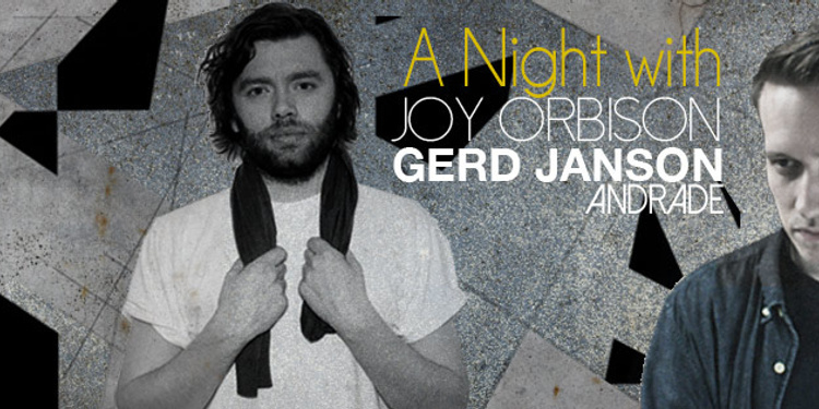 A NIGHT with...Joy Orbison, Gerd Janson, Andrade
