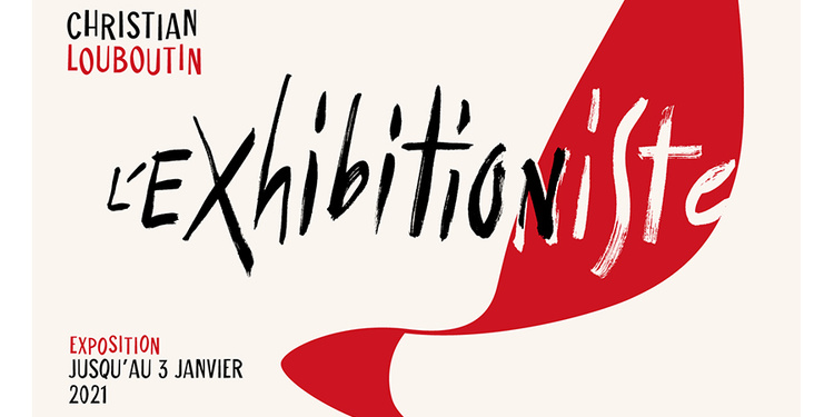 "Exposition ""Christian Louboutin : l'Exhibition[niste]"""