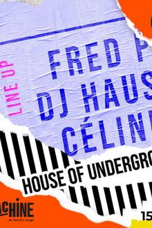 House Of Underground Invite Fred P, Dj Haus & Céline