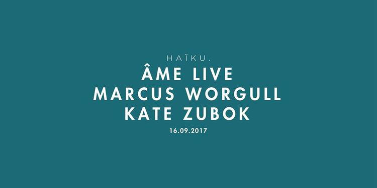 HAïKU with Âme Live, Marcus Worgull, Kate Zubok